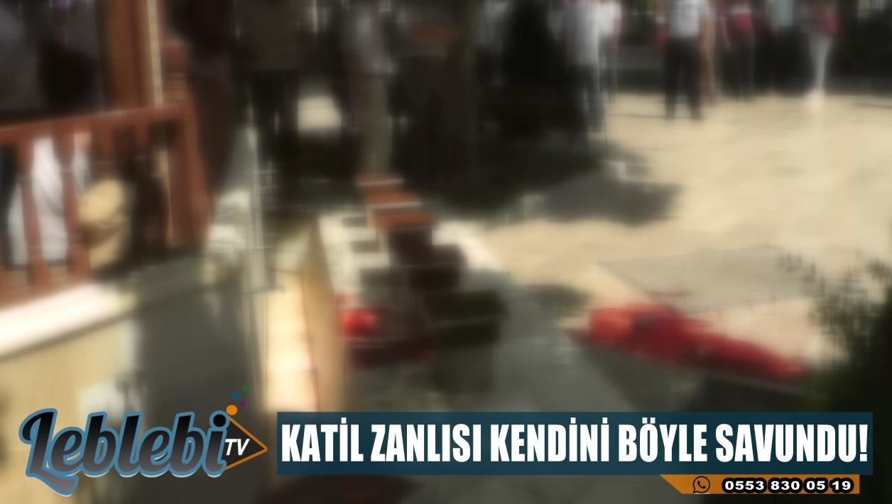 KATİL ZANLISI KENDİNİ BÖYLE SAVUNDU!