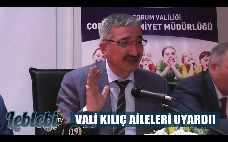 VALİ KILIÇ AİLELERİ UYARDI!