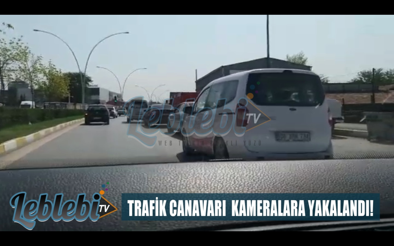 TRAFİK CANAVARI KAMERALARA YAKALANDI!