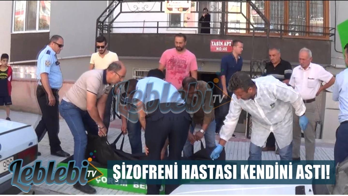 ŞİZOFRENİ HASTASI KENDİNİ ASTI!