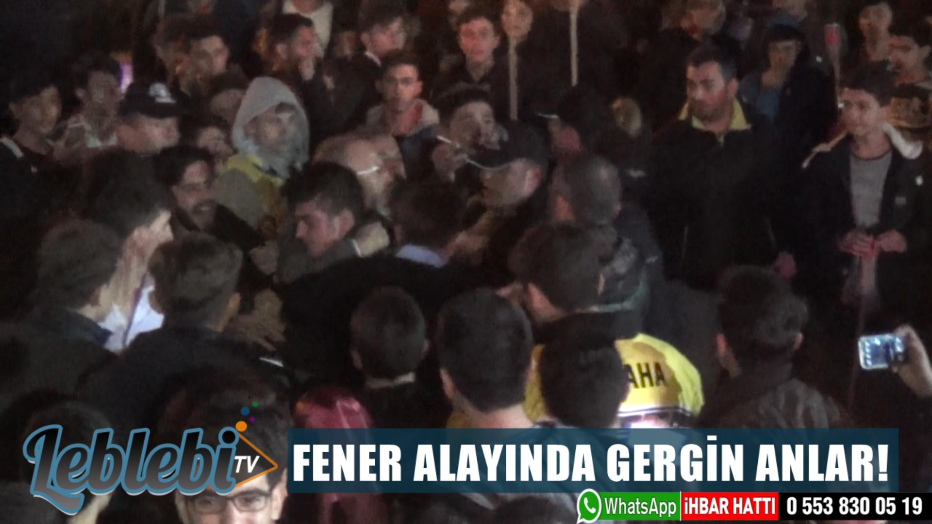 FENER ALAYINDA GERGİN ANLAR!