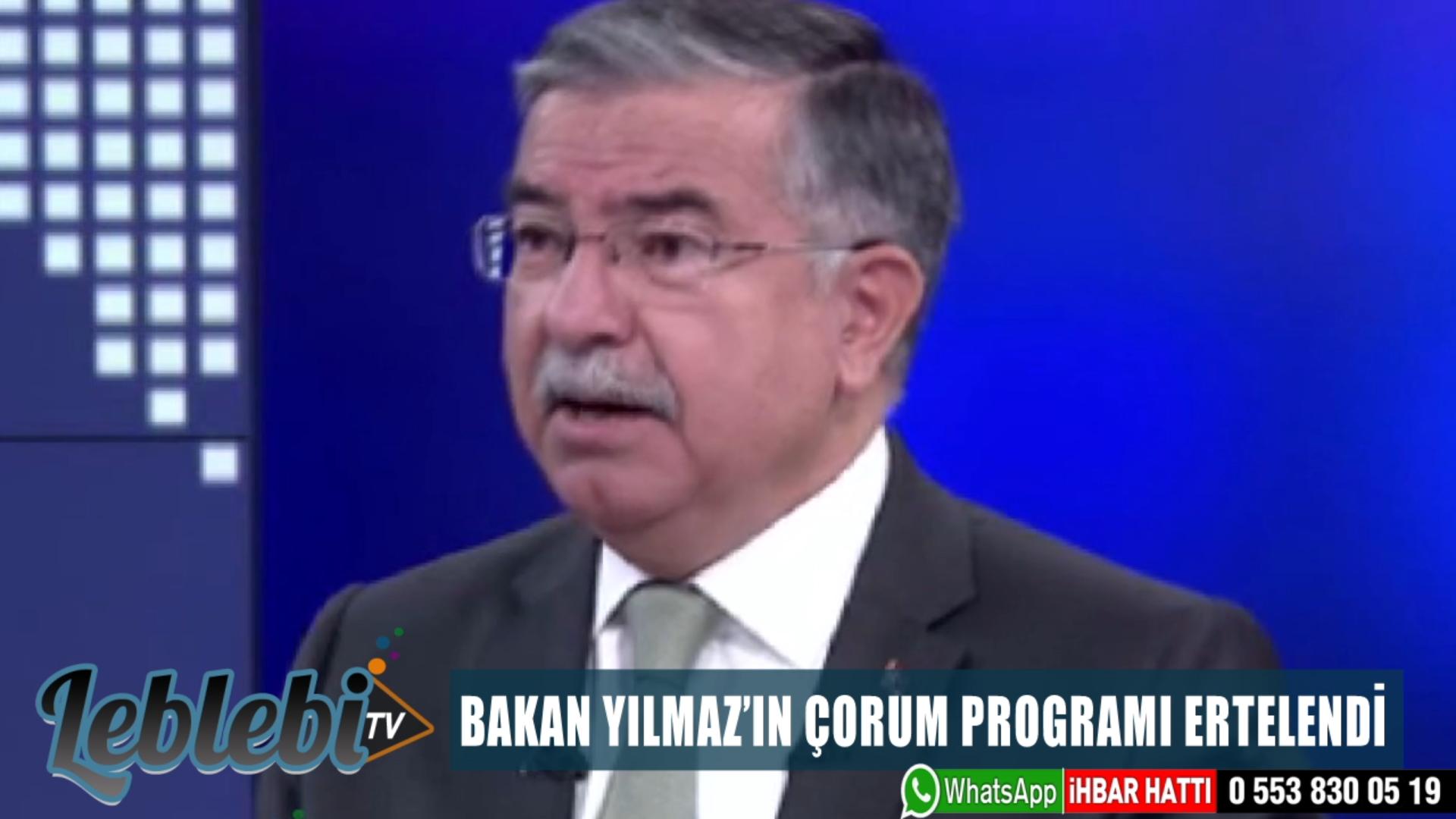 BAKAN YILMAZ'IN ÇORUM PROGRAMI ERTELENDİ