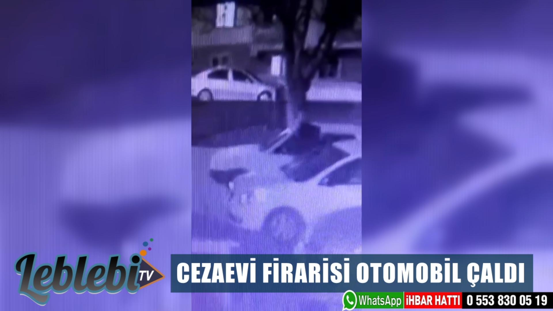 CEZAEVİ FİRARİSİ OTOMOBİL ÇALDI