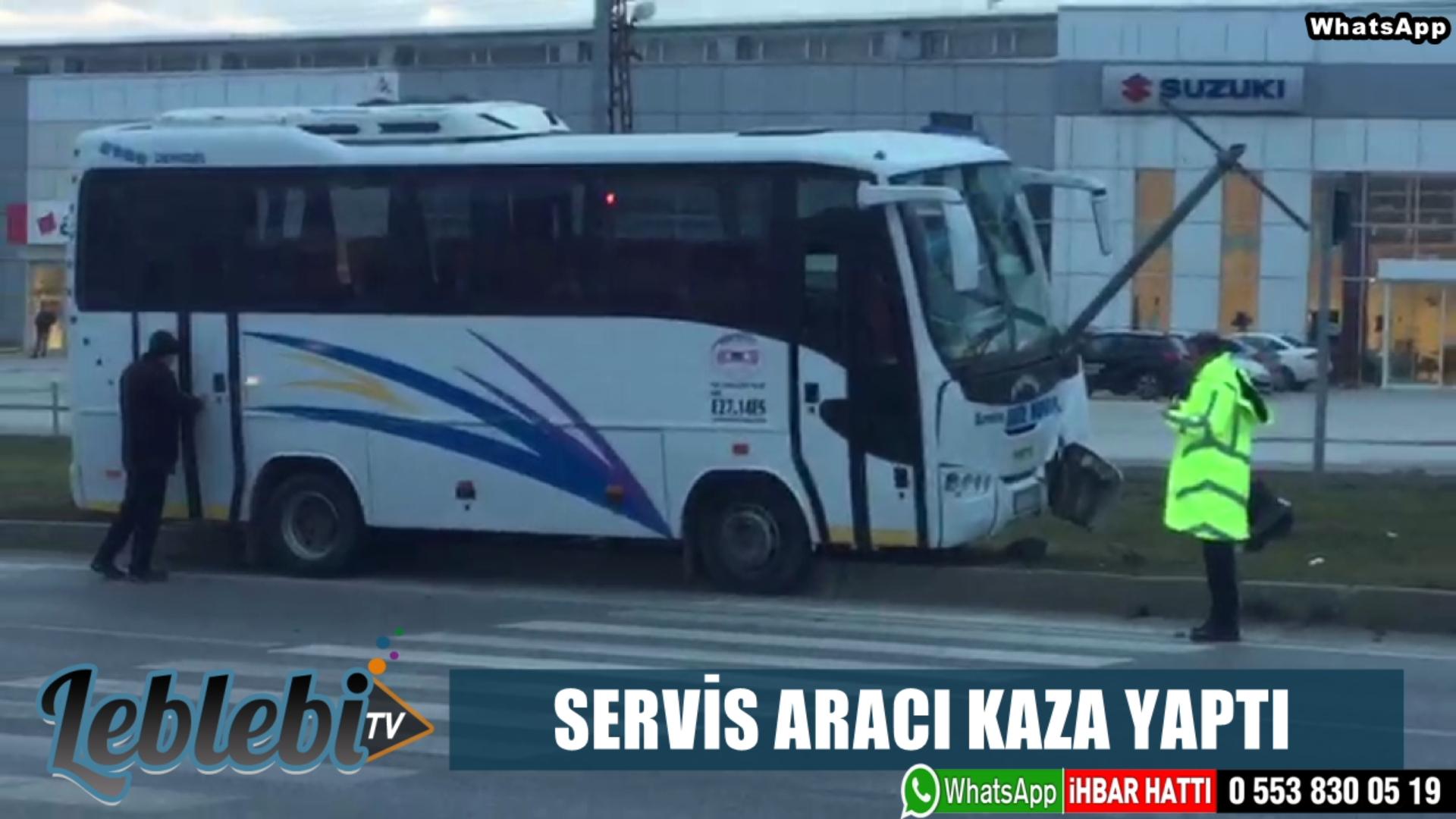 SERVİS ARACI KAZA YAPTI