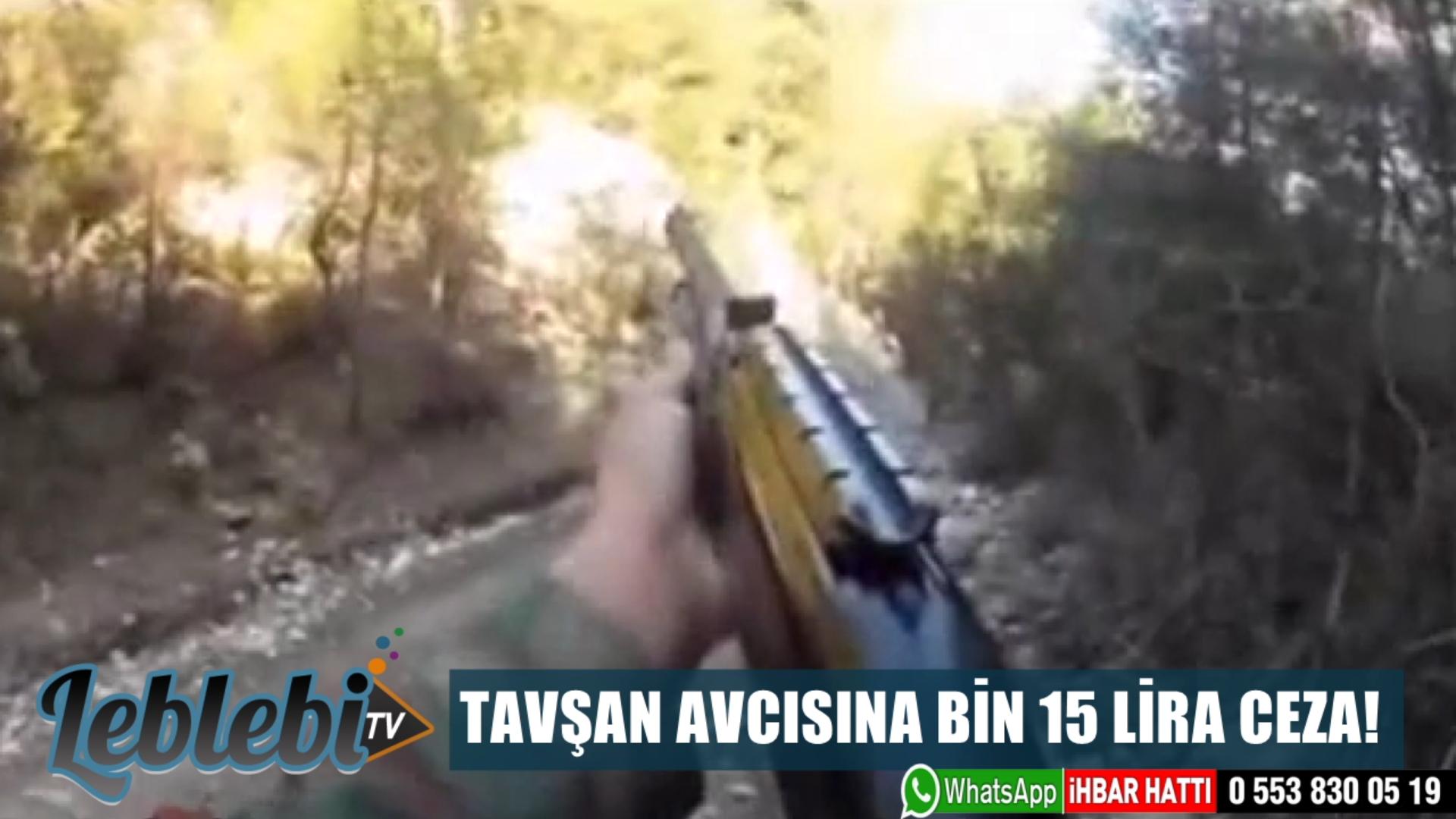 TAVŞAN AVCISINA BİN 15 LİRA CEZA!