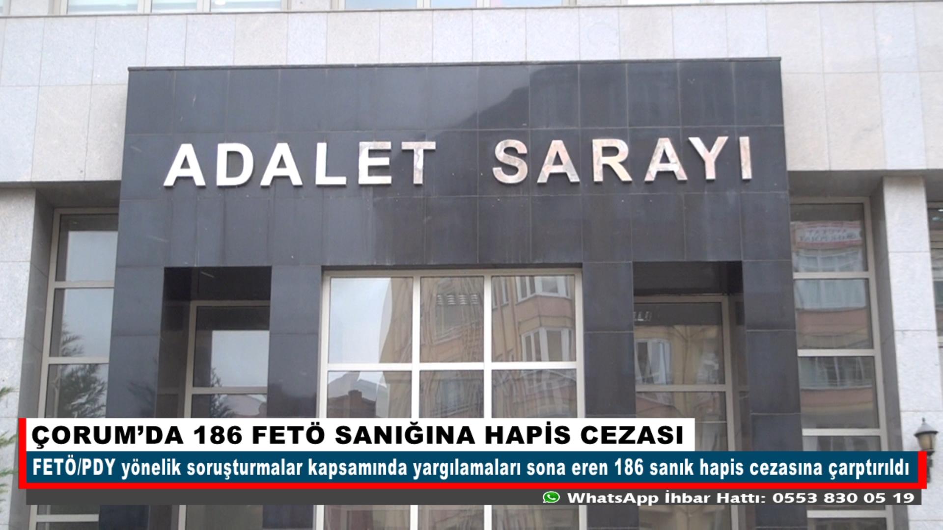 ÇORUM'DA 186 FETÖ SANIĞINA HAPİS CEZASI