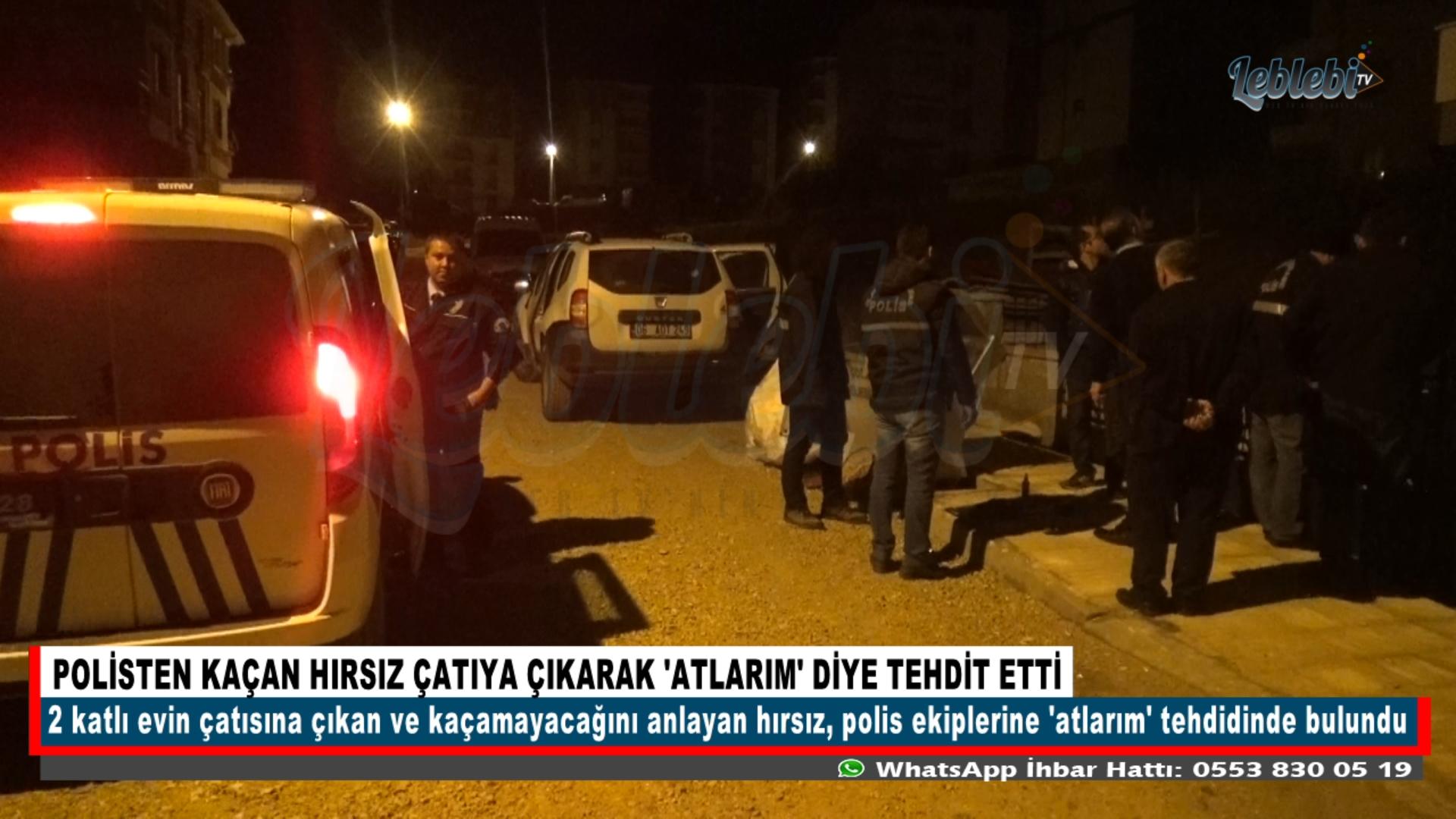 POLİSTEN KAÇAN HIRSIZ ÇATIYA ÇIKARAK 'ATLARIM' DİYE TEHDİT ETTİ
