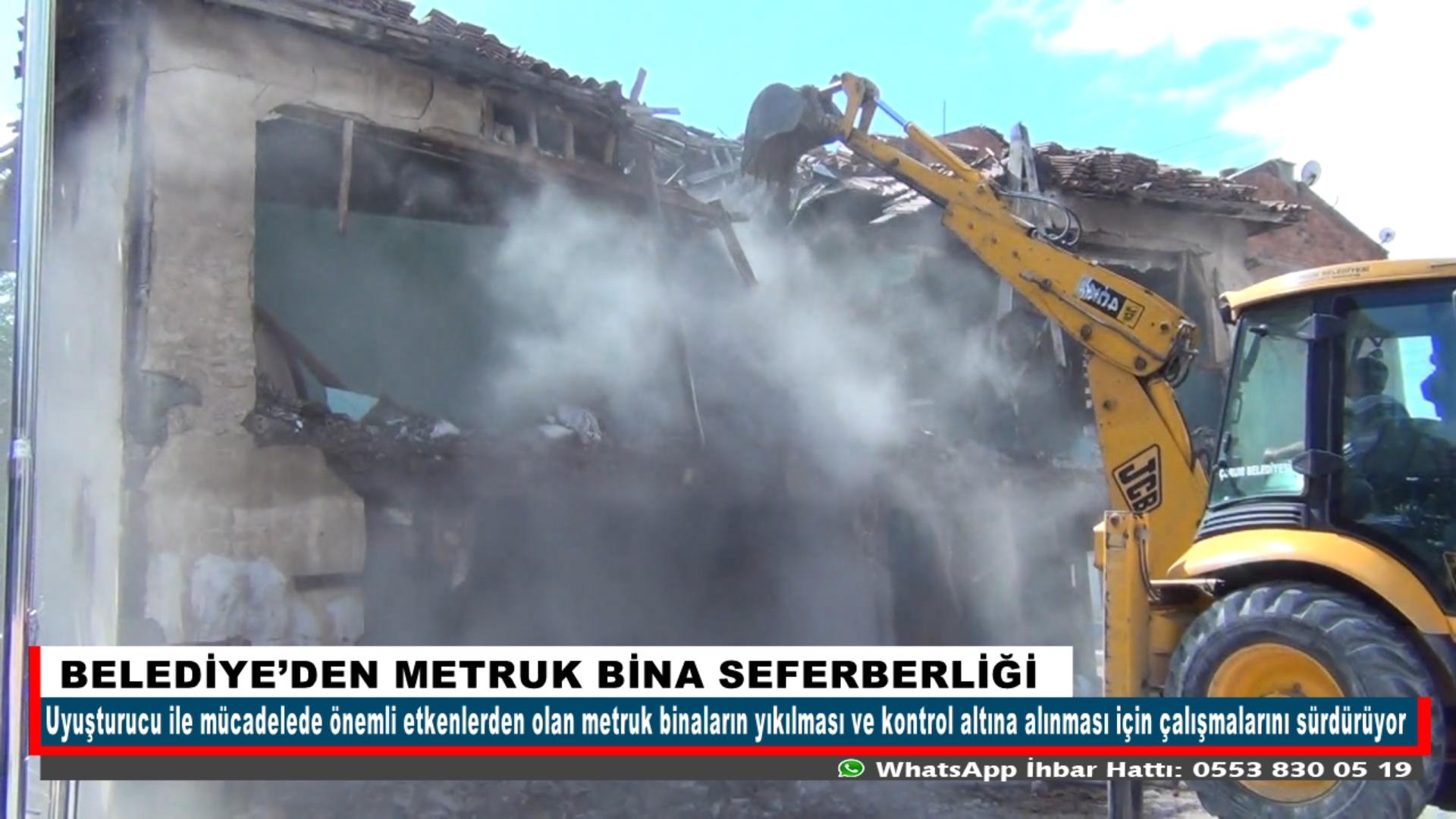 BELEDİYE'DEN METRUK BİNA SEFERBERLİĞİ