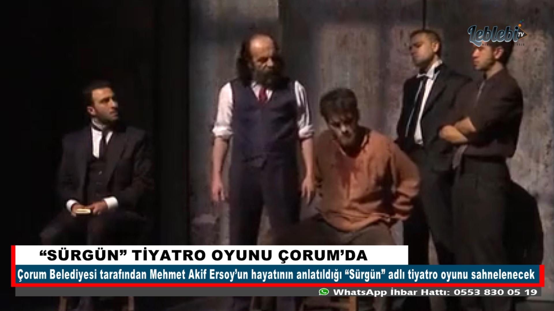 """""""SÜRGÜN"""" TİYATRO OYUNU ÇORUM'DA"""