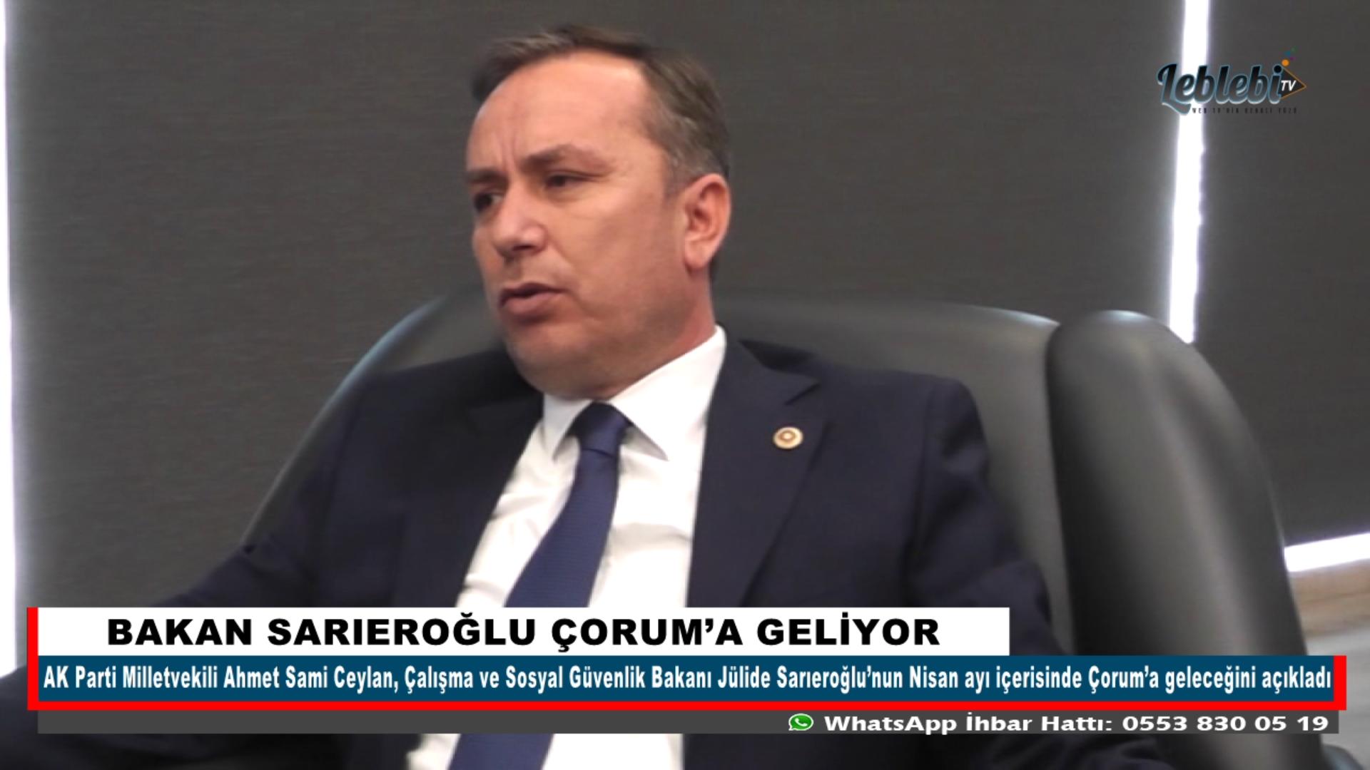BAKAN SARIEROĞLU ÇORUM'A GELİYOR