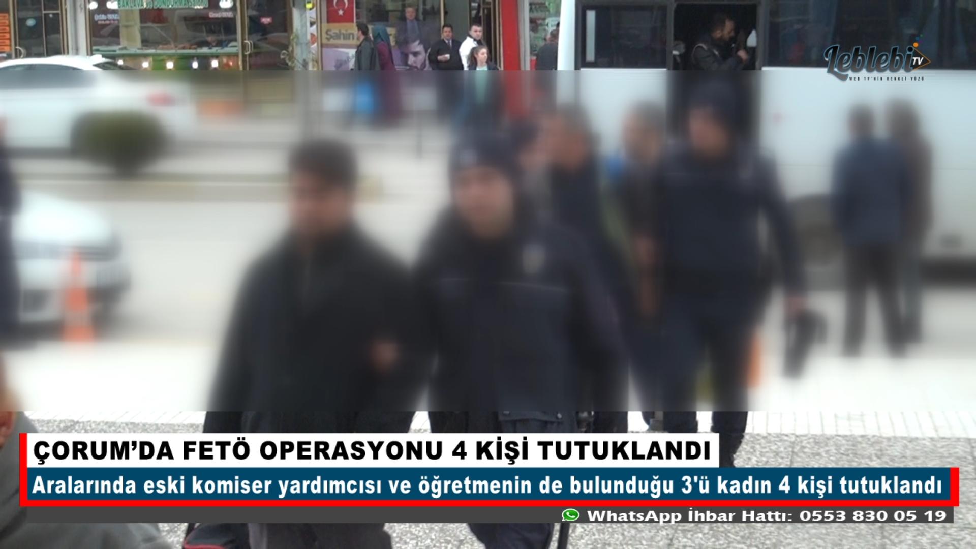 ÇORUM'DA FETÖ OPERASYONU 4 KİŞİ TUTUKLANDI