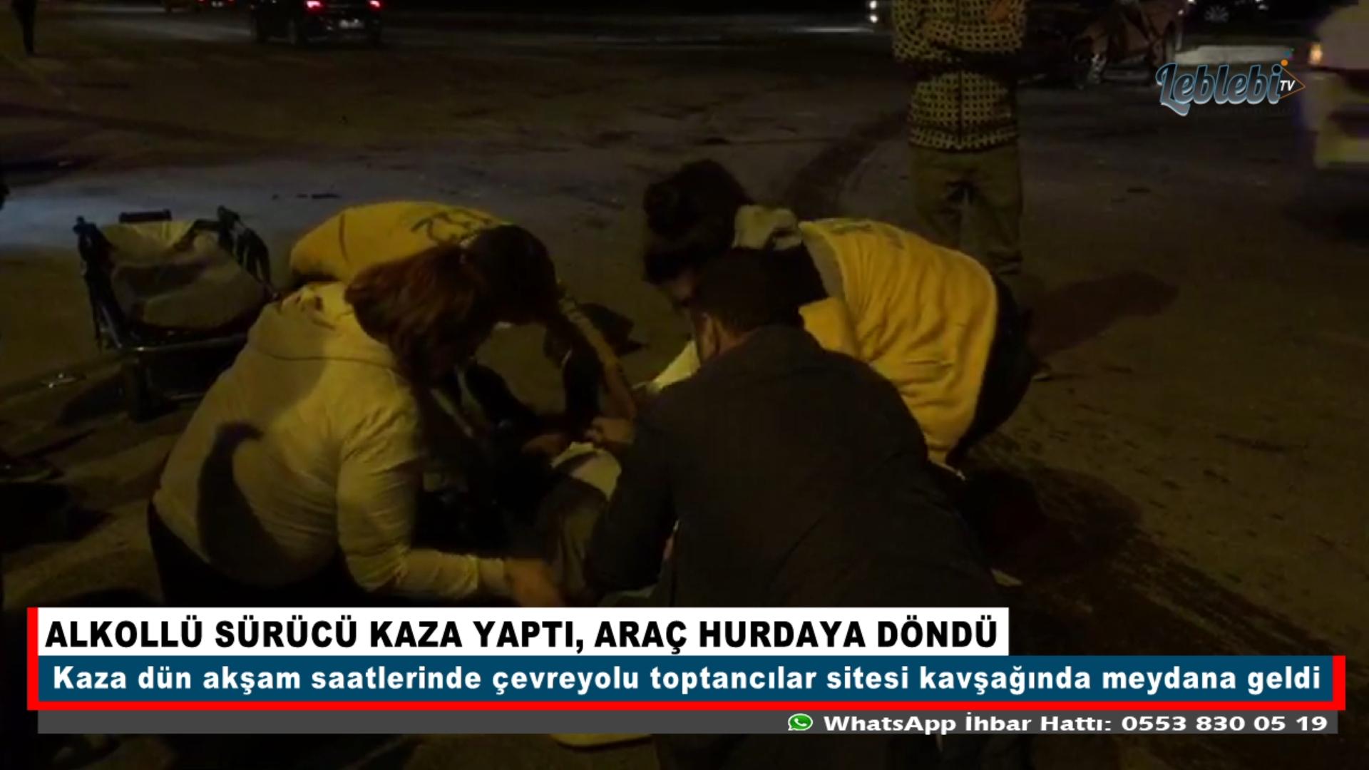 ALKOLLÜ SÜRÜCÜ KAZA YAPTI, ARAÇ HURDAYA DÖNDÜ
