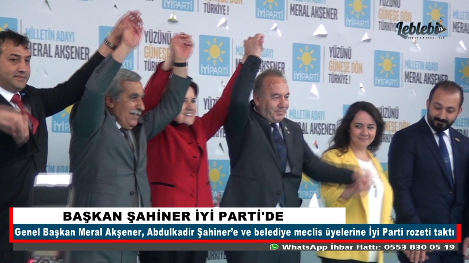 BAŞKAN ŞAHİNER İYİ PARTİ'DE