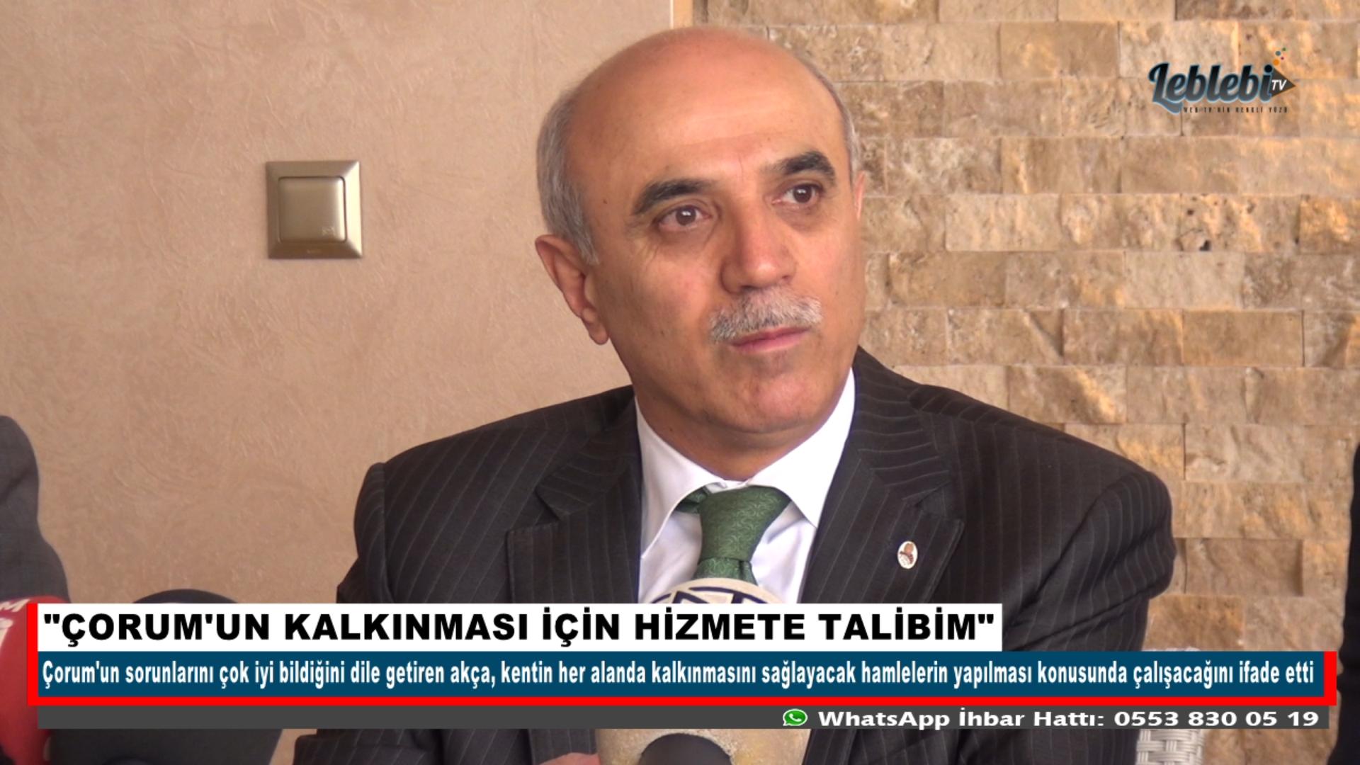"""""""ÇORUM'UN KALKINMASI İÇİN HİZMETE TALİBİM"""""""