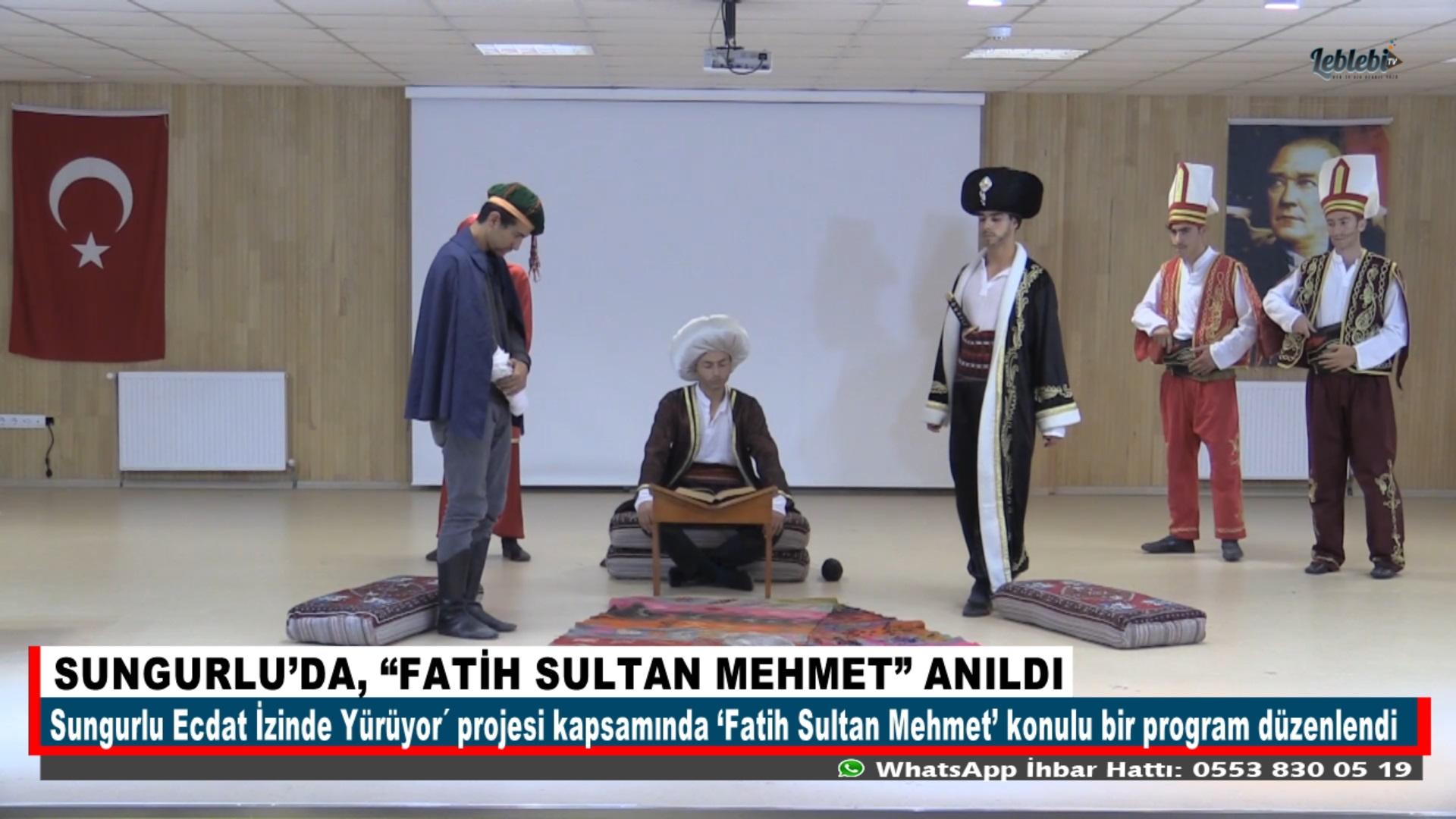 "SUNGURLU'DA, ""FATİH SULTAN MEHMET"" ANILDI"