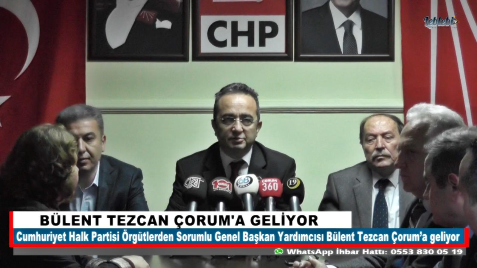 BÜLENT TEZCAN ÇORUM'A GELİYOR