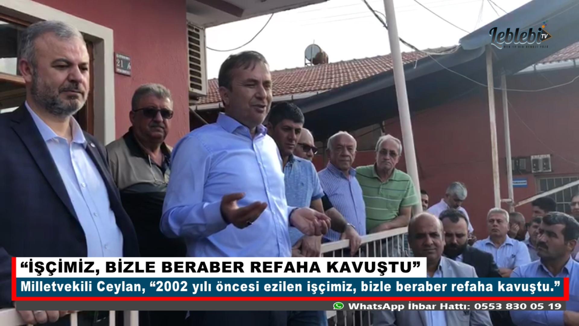 """""""İŞÇİMİZ, BİZLE BERABER REFAHA KAVUŞTU"""""""